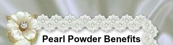 Benefits Of Pearl Powder